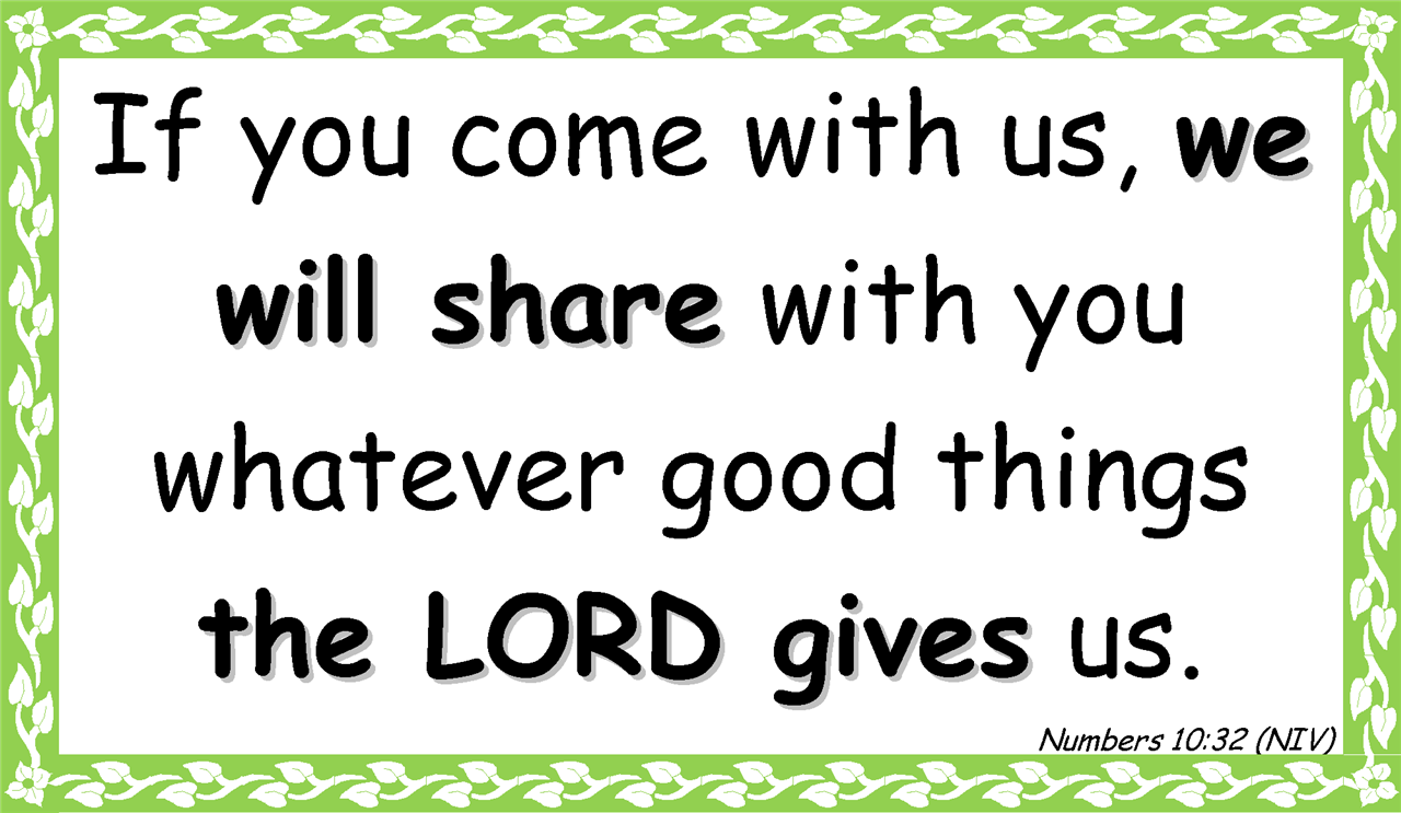 If you come with us, we will share with you whatever good things the LORD gives us. Numbers 10:32 (NIV)